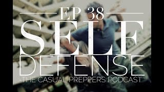 Prepper Self Defense - Ep - 38 - Casual Preppers Podcast