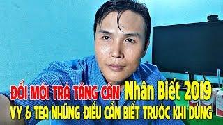 VY & TEA TRÀ TĂNG CÂN VÀ ĐỔI MỚI TRƯỚC KHI DÙNG