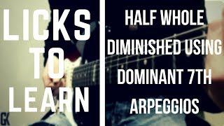 Licks To Learn – Half Whole Diminished Using Dominant Arpeggios