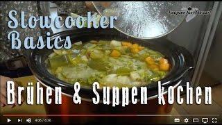 Slowcooker Basics: Brühen und Suppen kochen