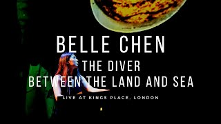Belle Chen - Live At Kings Place: The Diver, Between The Land And Sea