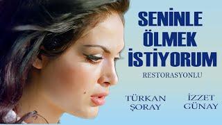 Seninle Ölmek İstiyorum (1969) - Türkan Şoray & İzzet Günay | RESTORASYONLU