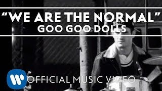 "The Goo Goo Dolls   ""We Are The Normal""  [Official Music Video]"