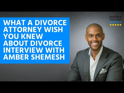 What does a divorce attorney wish you knew about divorce? Interview with Amber Shemesh,...