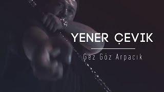 Yener Çevik   Gez Göz Arpacık (prod. DENORECORDS)