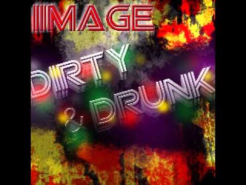 NEW MUSIC!!!!! DIRTY&DRUNK SINGLE 2011