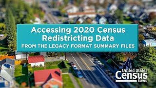 Accessing 2020 Census Redistricting Data from the Legacy Format Summary Files