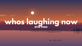 Ava Max - Who's Laughing Now? (Lyrics)