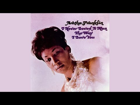 Aretha Franklin - I Never Loved a Man (The Way I Love You) (Official Audio)