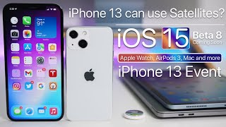 iPhone 13 can use Satellites, iPhone 13 Apple Event, iOS 15 Beta 8, iOS 14.8 and more