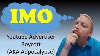 IMO 28: Youtube Advertiser Boycott (AKA Adpocalypse)