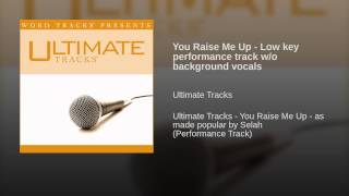 You Raise Me Up - Low key performance track w/o background vocals
