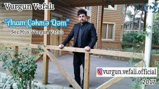 Vurgun Vefali - Anam Cekme Qem 2017
