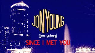 Jon Young-Since I Met U  ( Lyrics ) HD