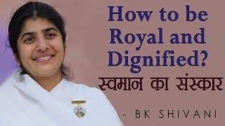 How to be Royal and Dignified?: BK Shivani (Hindi)
