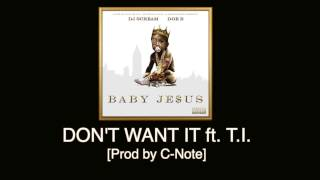 Doe B - Don't Want It ft. T.I. [Prod by C-Note] Baby Je$us