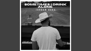 Jordan Oaks Sometimes I Drink Alone