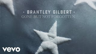 Brantley Gilbert Gone But Not Forgotten