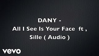DANY - All I See Is Your Face (Audio) ft. Sille