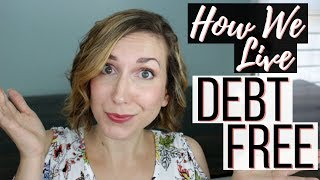 DEBT FREE LIVING | How We Stay Debt Free