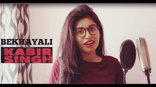 Bekhayali Cover (Female version)| Kabir Singh | Shahid Kapoor, Kiara Advani