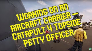 Working On An Aircraft Carrier - Catapult 4 Topside Petty Officer