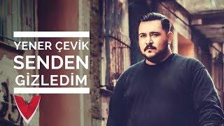 Yener Çevik - Senden Gizledim ( prod. Umut Timur) #SendenGizledim