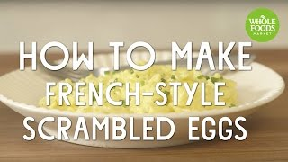 How To Make French-Style Scrambled Eggs l Whole Foods Market