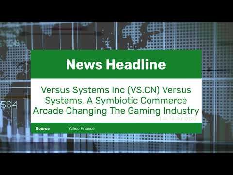 Versus Systems Inc (VS.CN) Versus Systems, A Symbiotic Commerce Arcade Changing The Gaming Industry