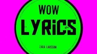 Wow(lyrics)- Zara larsson
