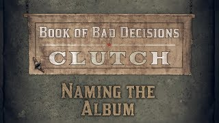 "The Clutch- Naming the Album ""Book of Bad Decisions"""