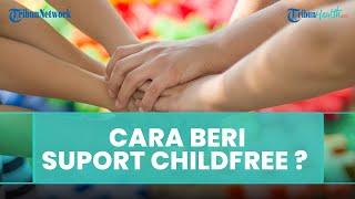 Bagaimana Cara Kita Memberi Dukungan Bagi Orang-orang yang Putuskan untuk Childfree?