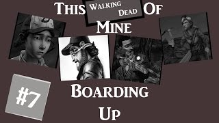 This 'Walking Dead' Of Mine #7: Boarding Up (T.W.O.M. Custom Characters)