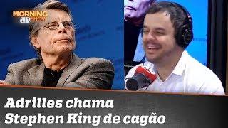 Adrilles chama Stephen King de cagão