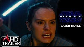 Star Wars: Episode IX - Legacy Of The Jedi -TEASER TRAILER - Daisy Ridley Adam Driver Concept
