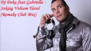Dj Deka feat  Gabriella   Sokáig Voltam Távol Remake Club Mix