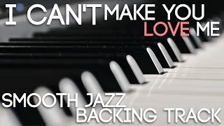 I Can't Make You Love Me | Smooth Jazz Backing Track in G minor
