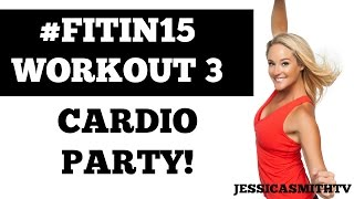 """#FITIN15 #Workout 3: """"Cardio Party"""" Full Length 15-Minute Fat Burning Fitness Program by jessicasmithtv"""