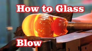 How To Glass Blow! - LukeJohn Bernfeld!