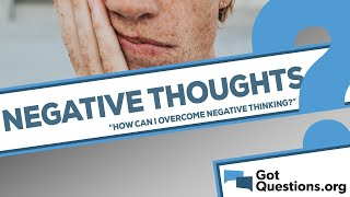 How can I stop having negative thoughts?