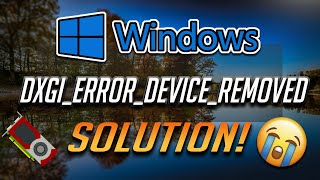 Fix DXGI Error Device Removed Error DXGI ERROR DEVICE REMOVED In Windows 10/8/7