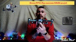 Drone FPV: Mon nouveau GROS projet