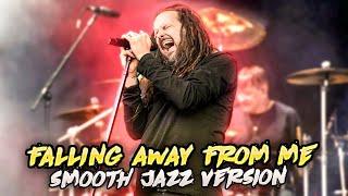 Korn Falling Away From Me(Smooth Jazz Version)
