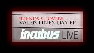 Incubus-dig    Friends And Lovers, Valentine's Day Ep