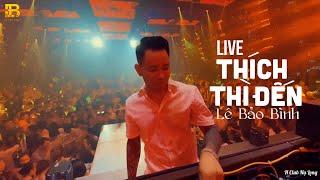 Thích Thì Đến (Live) - Lê Bảo Bình