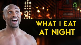 WHAT I EAT AT NIGHT TO STAY SHREDDED (UNCUT)