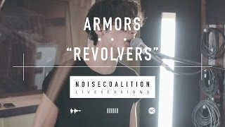 Armors - Revolvers (Noise Coalition Live Sessions)