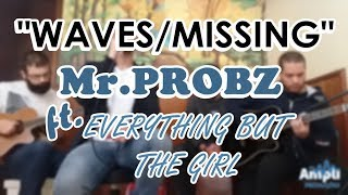 Mr. Probz/Everything But the Girl – Waves/Missing (Mashup) | DANYZ cover
