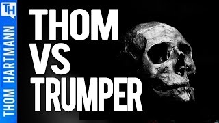 Thom vs Trumper on Death & Destruction!