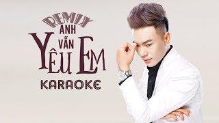 Anh Vẫn Yêu Em (Remix) – Lương Gia Hùng